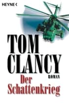 Der Schattenkrieg - Thriller ebook by Tom Clancy