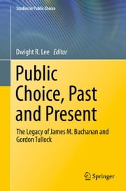 Public Choice, Past and Present - The Legacy of James M. Buchanan and Gordon Tullock ebook by Dwight R. Lee
