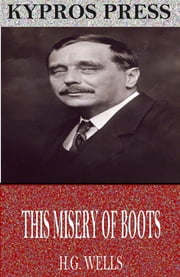 This Misery of Boots ebook by H.G. Wells