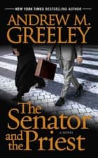 The Senator and the Priest ebook by Andrew M. Greeley