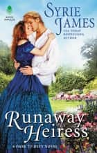 Runaway Heiress - A Dare to Defy Novel eBook by Syrie James