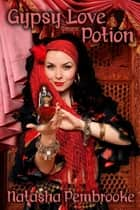 Gypsy Love Potion ebook by Natasha Pembrooke