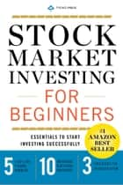 Stock Market Investing for Beginners: Essentials to Start Investing Successfully ebook by Tycho Press