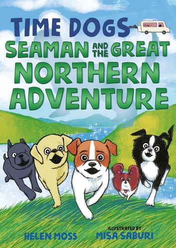 Time Dogs: Seaman and the Great Northern Adventure ebook by Helen Moss