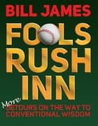 Fools Rush Inn - More Detours on the Way to Conventional Wisdom ebook by Bill James