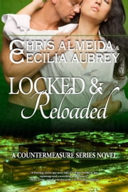 Locked & Reloaded (Countermeasure #4) ebook by Chris  Almeida,Cecilia Aubrey