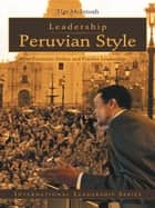 Leadership Peruvian Style - How Peruvians Define and Practice Leadership ebook by Tim McIntosh