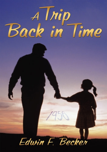 A Trip Back in Time ebook by Edwin F. Becker