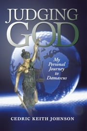 Judging God - My Personal Journey to Damascus ebook by Cedric Keith Johnson