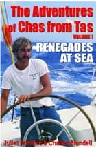 The Adventures of Chas from Tas - Renegades at Sea ebook by Juliet Prentice, Charles Blundell