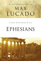Life Lessons from Ephesians - Where You Belong ebook by Max Lucado
