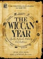 The Provenance Press Guide to the Wiccan Year - A Year Round Guide to Spells, Rituals, and Holiday Celebrations ebook by Judy Ann Nock