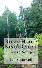 Robin Hood: King's Quest - Classic Scripts ebook by Ian Shimwell