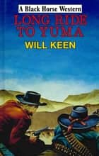Long Ride to Yuma ebook by Will Keen