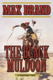 The Black Muldoon - A Western Trio ebook by Max Brand