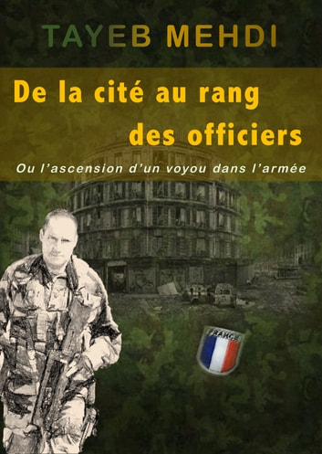 De la cité au rang des officiers - Ou l'ascension d'un voyou dans l'armée ebook by Mehdi Tayeb