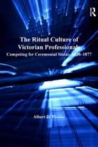 The Ritual Culture of Victorian Professionals ebook by Albert D. Pionke