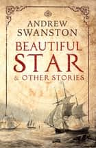 Beautiful Star and Other Stories eBook by Andrew Swanston