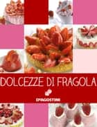 Dolcezze di fragola ebook by Aa. Vv.