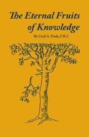 The Eternal Fruits of Knowledge ebook by Cecil A. Poole