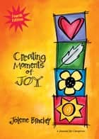Creating Moments of Joy for the Person with Alzheimer's or Dementia: A Journal for Caregivers ebook by Jolene Brackey