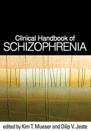 Clinical Handbook of Schizophrenia ebook by Kim T. Mueser, PhD,Dilip V. Jeste, MD