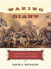 Waking Giant - America in the Age of Jackson ebook by David S. Reynolds