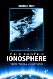 The Earth's Ionosphere - Plasma Physics and Electrodynamics ebook by Michael C. Kelley