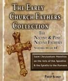Early Church Fathers - Post Nicene Fathers Volume 11-Saint Chrysostom: Homilies on the Acts of the Apostles and the Epistle to the Romans ebook by St. Chrysostom,Philip Schaff