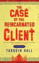 Case of the Reincarnated Client, The ebook by Tarquin Hall