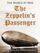 The Zeppelin's Passenger ebook by E. Phillips Oppenheim