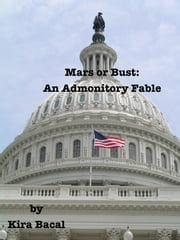 Mars or Bust: An Admonitory Fable ebook by Kira Bacal