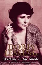Walking in the Shade: Volume Two of My Autobiography, 1949 -1962 (Text Only) ebook by Doris Lessing