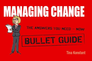Managing Change: Bullet Guides eBook by Tina Konstant