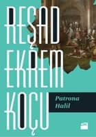 Patrona Halil ebook by Reşad Ekrem Koçu