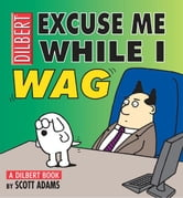 Excuse Me While I Wag: A Dilbert Book - A Dilbert Book ebook by Scott Adams