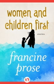 Women and Children First - Stories ebook by Francine Prose
