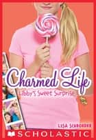 Charmed Life #3: Libby's Sweet Surprise ebook by Lisa Schroeder