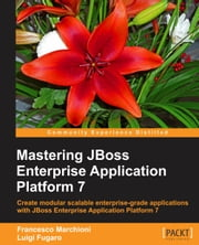 Mastering JBoss Enterprise Application Platform 7 ebook by Francesco Marchioni,Luigi Fugaro