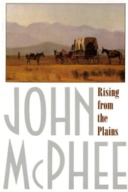 Rising from the Plains ebook by John McPhee