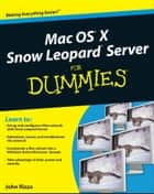 Mac OS X Snow Leopard Server For Dummies ebook by John Rizzo