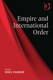 Empire and International Order ebook by Dr Noel Parker