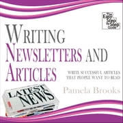 Writing Newsletters and Articles - Write Successful Articles That People Want to Read audiobook by Pamela Brooks