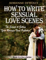 How to Write Sensual Love Scenes ebook by Adrienne deWolfe
