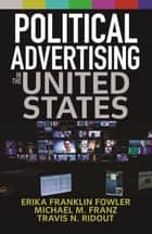 Political Advertising in the United States ebook by Erika Franklin Fowler, Michael M. Franz, Travis N. Ridout
