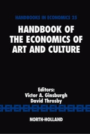 Handbook of the Economics of Art and Culture ebook by Ginsburgh, Victor A.