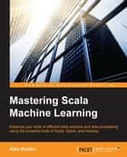 Mastering Scala Machine Learning ebook by Alex Kozlov