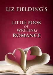 Liz Fielding's Little Book of Writing Romance ebook by Liz Fielding
