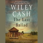 The Last Ballad - A Novel audiobook by Wiley Cash