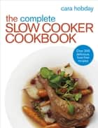 The Complete Slow Cooker Cookbook - Over 200 Delicious Easy Recipes ebook by Cara Hobday